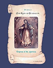 The Story of Our Lady of Guadalupe Empress…