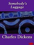 Somebody's luggage / Charles Dickens ; with Charles Allston Collins [et. al.] ; edited by Melissa Valiska Gregory, Melisa Klimaszewski