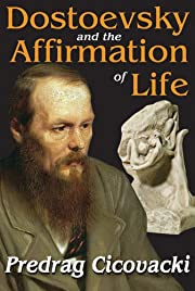 Dostoevsky and the affirmation of life por…