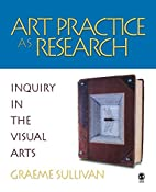 Art Practice as Research: Inquiry in the…