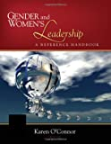 Gender and women's leadership : a reference handbook / Karen O'Connor, editor