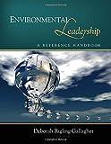 Environmental leadership : a reference handbook / Deborah Rigling Gallagher, Duke University, Nicholas School of the Environment, editor