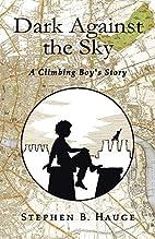 Dark Against the Sky: A Climbing Boy's Story…