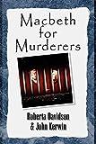 Macbeth for Murderers, Kerwin, John; Davidson, Roberta