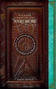 Walking through the Wardrobe: A Devotional…