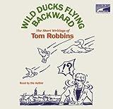 Wild ducks flying backward [the short writings of Tom Robbins] / Tom Robbins