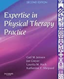 Expertise in physical therapy practice : applications for practice, teaching, and research / edited by Gail M. Jensen ... [et al.] ; with six contributors ; forewords by Ruth B. Purtilo, Jules Rothstein