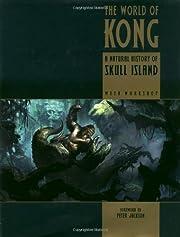The World of Kong: A Natural History of…