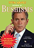 Even more Bushisms / with added Rumsfeldisms and Cheneyisms / edited by Jacob Weisberg