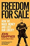 Freedom for sale : how we made money and lost our liberty / John Kampfner