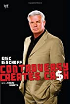 Eric Bischoff: Controversy Creates Cash by…