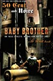 Baby brother : an urban erotic appetizer / 50 Cent and Noire