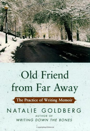 Old Friend from Far Away: The Practice of Writing Memoir, Goldberg, Natalie