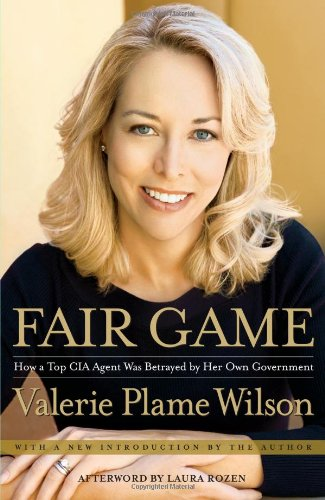 Fair Game: My Life as a Spy, My Betrayal by the White House, Wilson, Valerie Plame