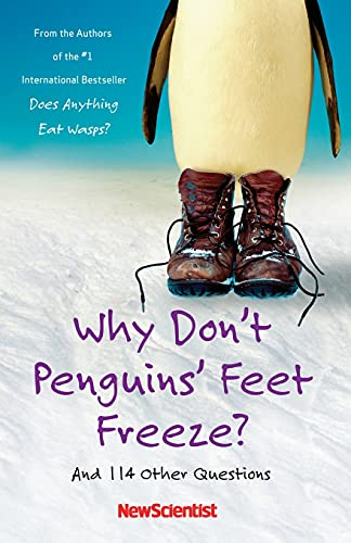 Why Don't Penguins' Feet Freeze?: And 114 Other Questions, New Scientist