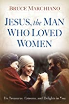 Jesus, the Man Who Loved Women: He…