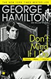 Don't Mind If I Do (2008) (Book) written by George Hamilton, William Stadiem