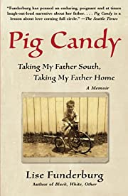 Pig Candy: Taking My Father South, Taking My…