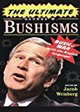 The ultimate George W. Bushisms : Bush at war (with the English language) / [edited by] Jacob Weisberg