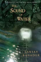 The Sound of Water: A Novel by Sanjay…