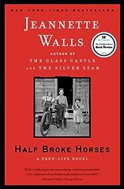 Half Broke Horses: A True-Life Novel de…