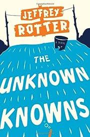 The Unknown Knowns: A Novel por Jeffrey…