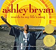 Ashley Bryan: Words to My Life's Song…