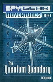 The Quantum Quandary (Spy Gear Adventures,…