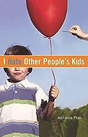 I Hate Other People's Kids – tekijä:…