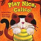 Play Nice, Calico! (Calico) by Karma Wilson