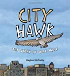 City Hawk: The Story of Pale Male by Meghan…