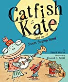 Catfish Kate and the Sweet Swamp Band by…