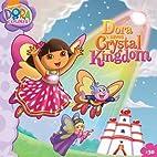 Dora Saves Crystal Kingdom by Molly Reisner