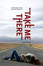 Take Me There by Carolee Dean