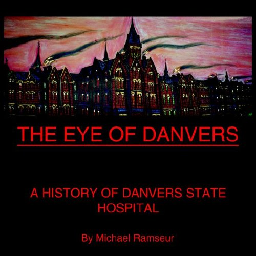 The Eye of Danvers: A History of Danvers State Hospital, Ramseur, Michael