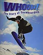 Whoosh! The Story of Snowboarding by Rigby