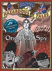 Nathan Hale's Hazardous Tales: One Dead Spy…
