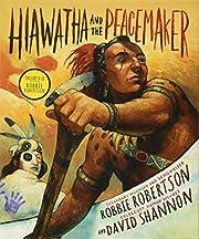 Hiawatha and the Peacemaker av Robbie…
