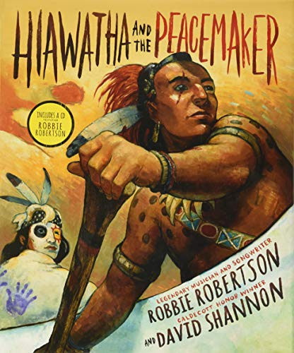 Hiawatha and the Peacemaker by Robbie Robertson and David Shannon