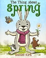 The Thing About Spring – tekijä: Daniel…
