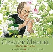Gregor Mendel: The Friar Who Grew Peas af…