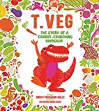 T. Veg: The Story of a Carrot-Crunching…