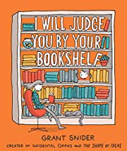I Will Judge You by Your Bookshelf von Grant…