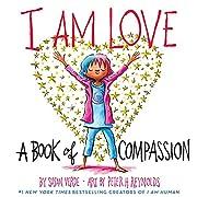I Am Love: A Book of Compassion (I Am Books)…