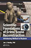 Scientific Foundations of Crime Scene Reconstruction: Introducing Method to Mayhem @amazon.com