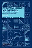 Mathematical modelling with case studies : a differential equations approach using Maple and MATLAB / Belinda Barnes, Glenn Robert Fulford