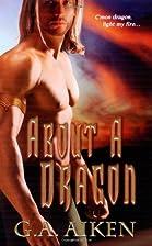 About A Dragon by G. A. Aiken