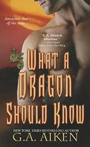 What A Dragon Should Know de G. A. Aiken