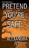 Pretend you're safe / Alexandra Ivy