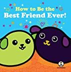 How to Be the Best Friend Ever by Traci N.…